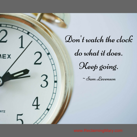 Don't watch the clock do what it does. Keep going..png